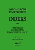 """Indeks 02. Poddani dóbr królewskich. Indeks do """"Lustracji woj. krakowskiego 1789 r."""" (E-book PDF)"""