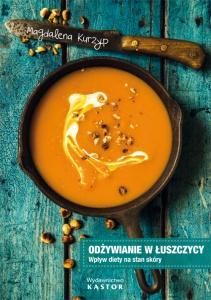 ODŻYWIANIE W ŁUSZCZYCY. Tom 1. Wpływ diety na stan skóry. 100 przepisów kulinarnych. (E-book PDF)