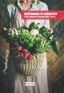 ODŻYWIANIE W ŁUSZCZYCY. Tom 2. Przez żołądek do zdrowej skóry. Ponad 100 przepisów kulinarnych. (E-book PDF)