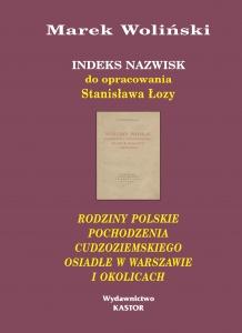 Indeks 15. Indeks nazwisk do opracowania Stanisława Łozy Rodziny polskie pochodzenia cudzoziemskiego osiadłe w Warszawie i okolicach (E-book PDF)