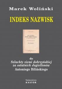Indeks 18. Indeks nazwisk do pracy Antoniego Bilińskiego  Szlachta ziemi dobrzyńskiej za ostatnich Jagiellonów (E-book PDF)