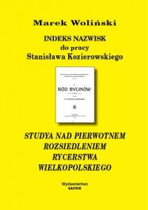 Indeks 19. Indeks nazwisk do pracy Stanisława Kozierowskiego  Studya nad pierwotnem rozsiedleniem rycerstwa wielkopolskiego (E-book PDF)